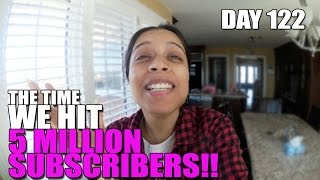 The Time We Hit 5 Millions Subscribers (Day 122)