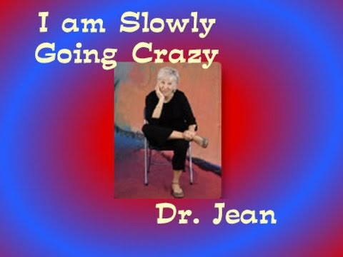 I am Slowly Going Crazy - Dr. Jean's Crazy Video - Lyrics in Description