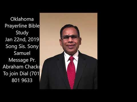 Oklahoma Prayerline Bible Study Jan 22nd, 2019 Song Sis. Sony Samuel, Message Pr. Abraham Chacko