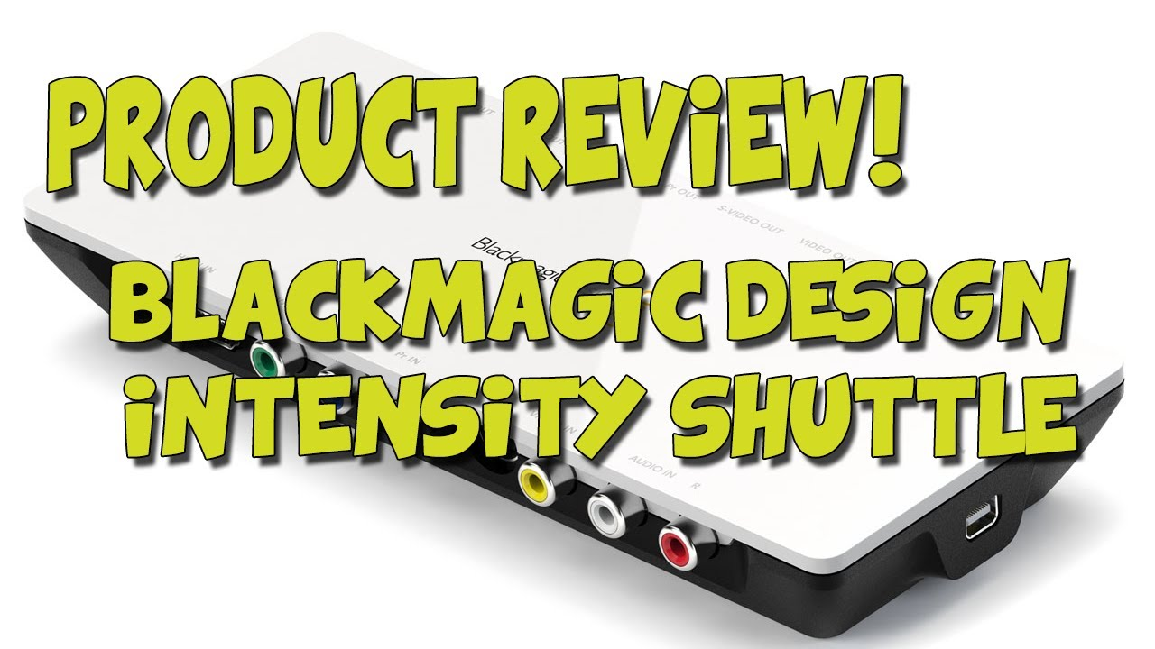Blackmagic Design Intensity Shuttle With Thunderbolt Review Youtube