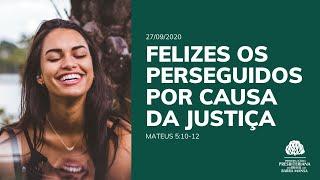 Felizes os Perseguidos por causa da Justiça - Escola Bíblica Dominical - 27/09/2020