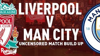 Liverpool v Man City | Uncensored Match Build Up