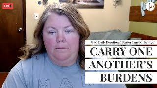 MFC Daily Devotion 5/4 // Carry One Another's Burdens // Pastor Lane Kirby