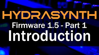 Hydrasynth Firmware 1.5 – Part 1 Introduction