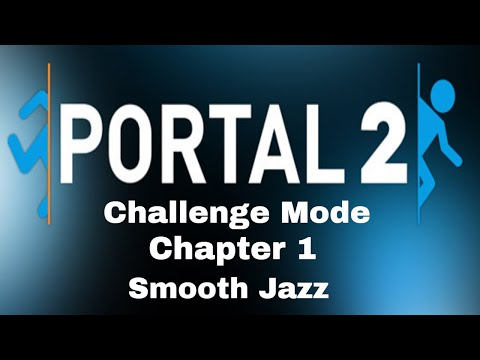 Portal 2 Challenge Mode| Chapter 1 The Courtesy Call | Smooth Jazz