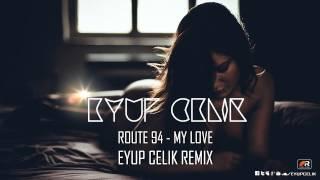 Route 94 - My Love (Eyup Celik Remix)