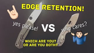 When Edge Retention Matters (and also when it doesn't): Knife Talk