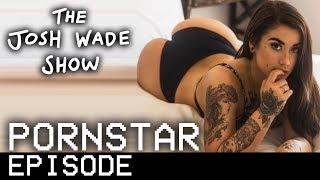 THE PORNSTAR EPISODE - The Josh Wade Show #060