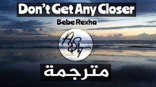 Bebe Rexha - Don't Get Any Closer | Lyrics Video | مترجمة