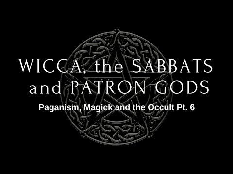 Wicca, The Sabbats and Patron Gods - Paganism, Magick and the Occult Pt  6