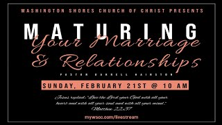 Maturing Your Marriage & Relationships - 2.21.21