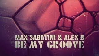 Max Sabatini & Alex B - Be My Groove (El N