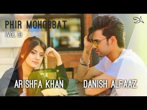PHIR MOHABBAT (Vol D) FT.  ARISHFA KHAN | DANISH ALFAAZ | MAHI MAHI X AADAT