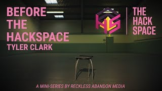 BEFORE THE HACKSPACE | Episode 5 | Tyler Clark