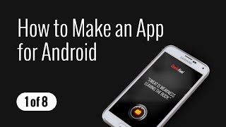 How to Make an App for Android - Part (1 of 8)