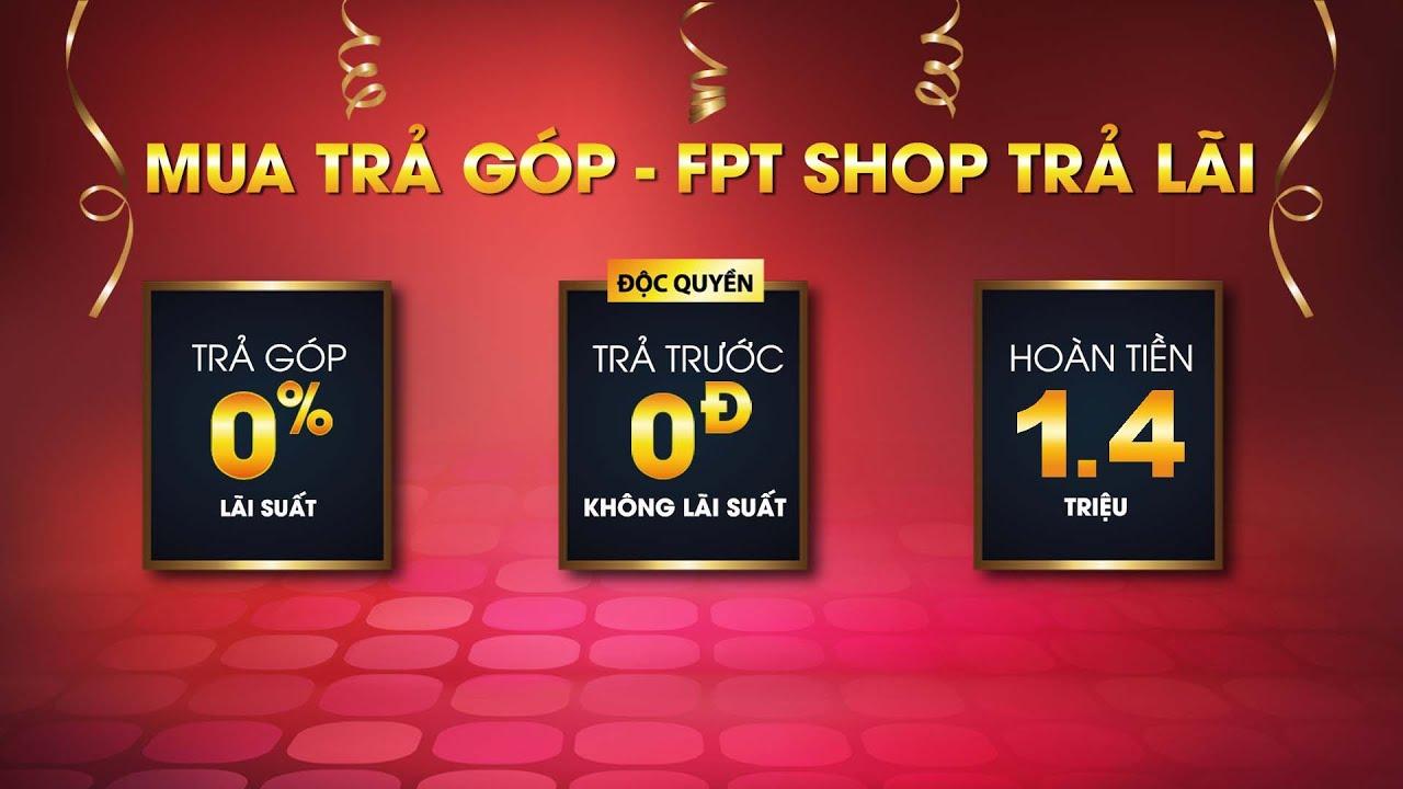 FPT Shop – Tuần này có gì Hot? | Mua trả góp – FPT Shop trả lãi