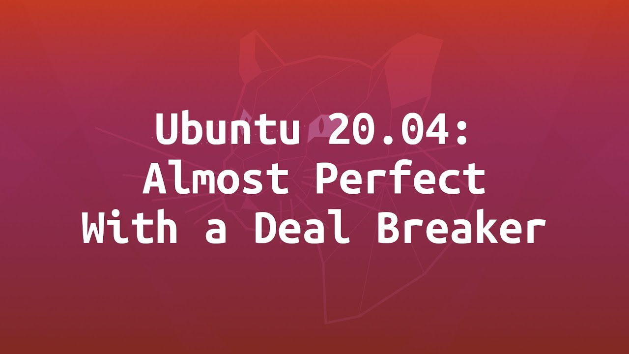 (12) Ubuntu 20.04: Almost Perfect with a Deal Breaker. - YouTube