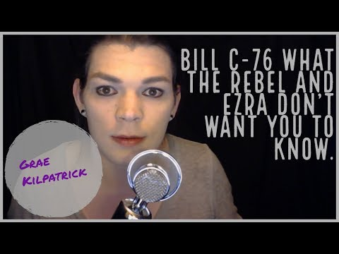 Bill C 76 What The Rebel Media and Ezra Levant Don't Want You To Know