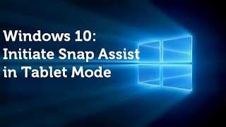 Windows 10: Initiate Snap Assist in Tablet Mode