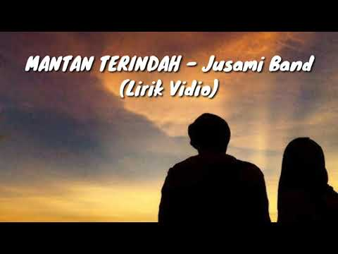 MANTAN TERINDAH - Jusami Band(Lirik Vidio)
