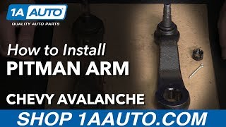 How to Install Replace Pitman Arm 2002-06 Chevy Avalanche 1500 Buy Parts at 1AAuto.com