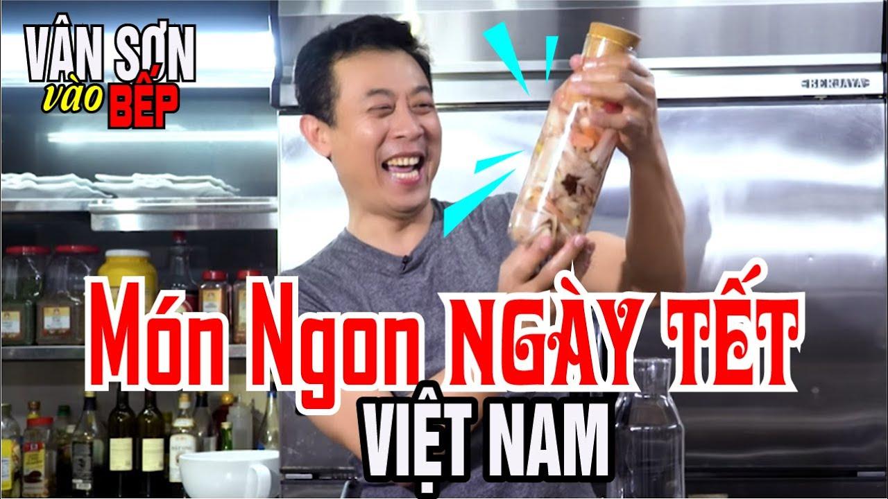 VÂN SƠN vào BẾP 6 | Món Ngon Ngày Tết Việt Nam