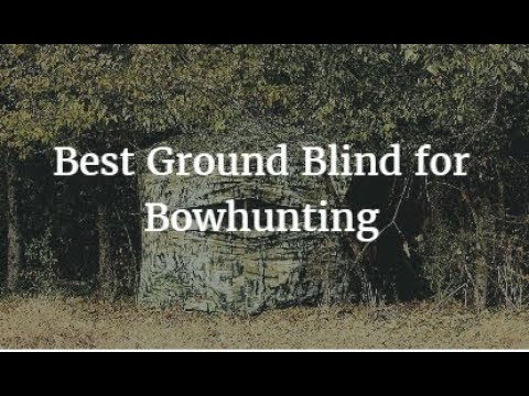 Best Ground Blind For Bowhunting 2020