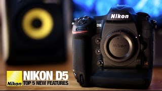 Nikon D5: Top 5 Features & First Look