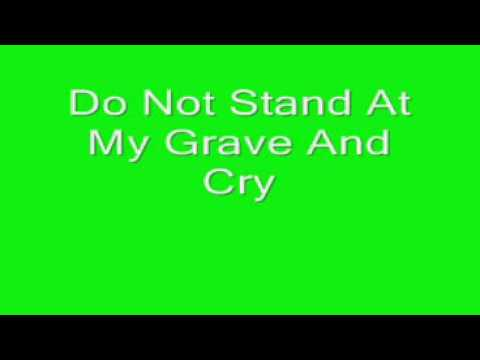 Do Not Stand At My Grave And Cry