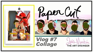 Paper Cut Vlog 7: Live Collaging with Luis Martin/ The Art Engineer