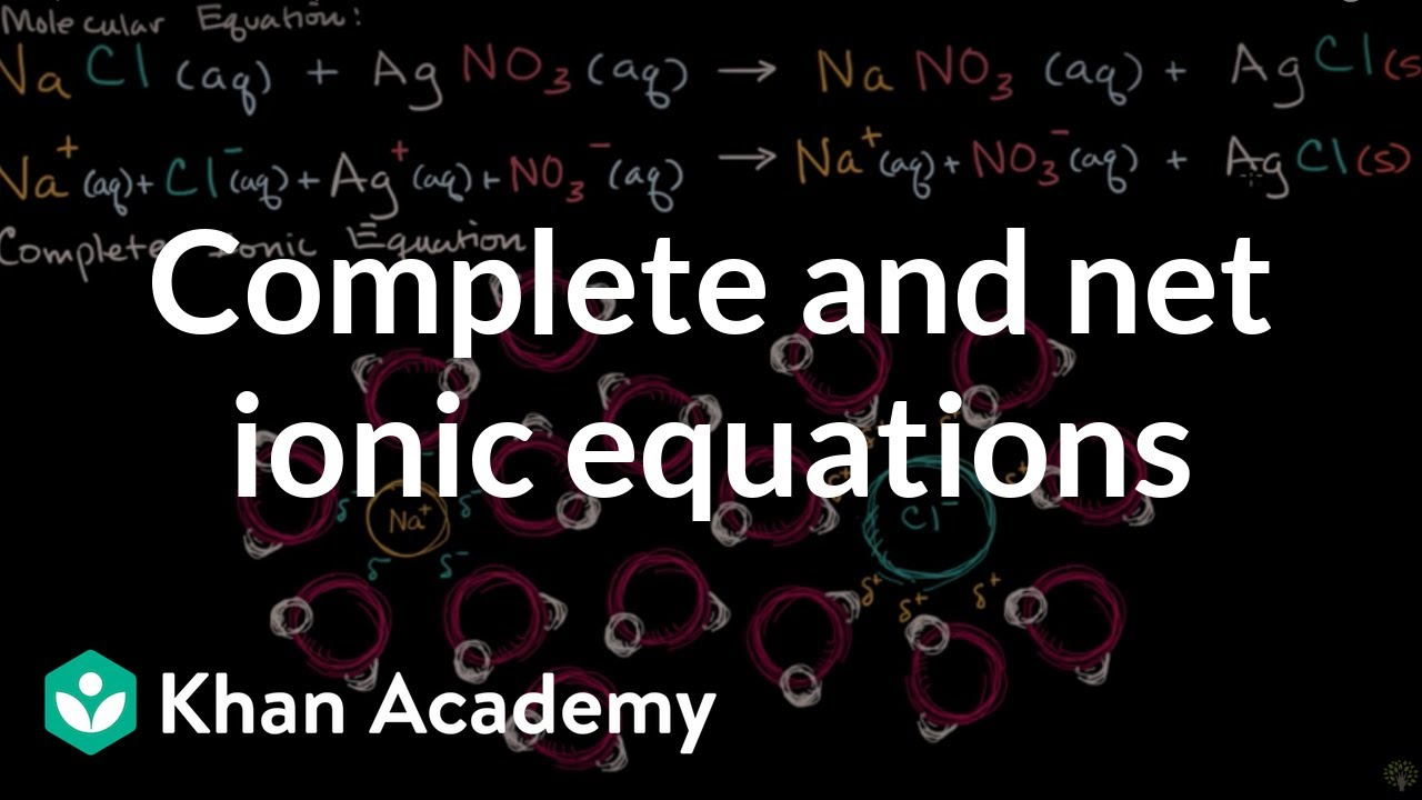 Complete ionic and net ionic equations (video) | Khan Academy