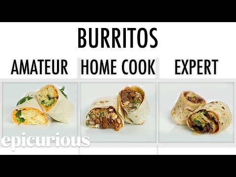 4 Levels Of Burritos: Amateur to Food Scientist | Epicurious