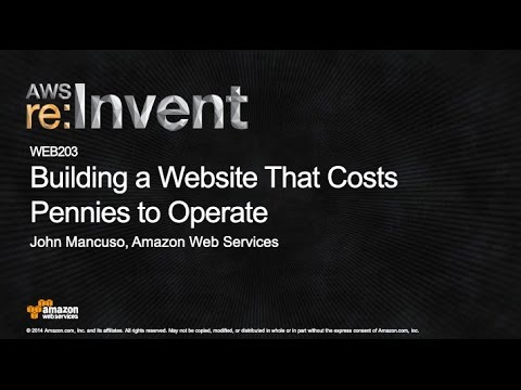 AWS re:Invent 2014 | (WEB203) Building a Website That Costs Pennies to Operate