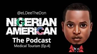 Nigerian American - Medical tourism [Episode 4]