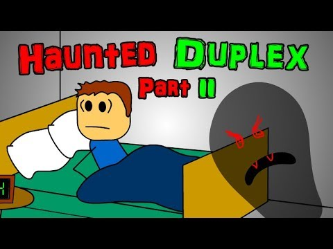Haunted Duplex - Part 2 (Back With A Vengeance)