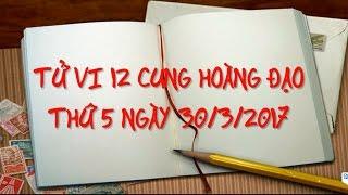 TỬ VI 2017 - Tử Vi 12 Cung Hoàng Đạo 2017 (Thứ 5 – 30/3/2017)   Xem Tử Vi Hàng Ngày thumbnail