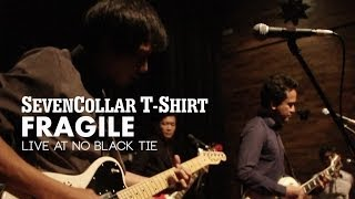 "SevenCollar T-Shirt - ""Fragile"" Live at No Black Tie"