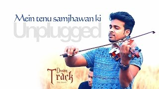 Mein tenu samjhawan ki Violin Cover by Dream Track