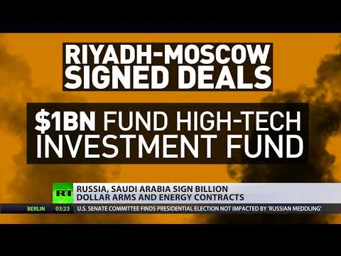Royal visit: Russia & Saudi Arabia sign billion dollar arms & energy contracts