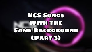 Ncs Songs With The Same Background Part 3