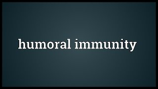 Humoral immunity Meaning