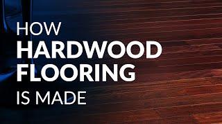 How Hardwood Flooring Is Made