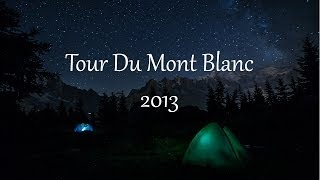 Tour Du Mont Blanc 2013 - TMB FULL HD