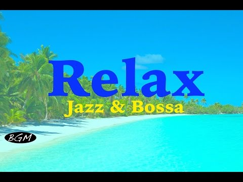 Relaxing Bossa Nova & Jazz Instrumental Music - Background Music - Music For Study,Work,Relax