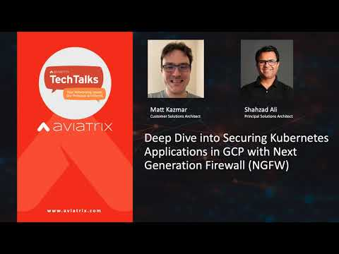 TechTalk | Deep Dive into Securing Kubernetes Applications in GCP with NGFW