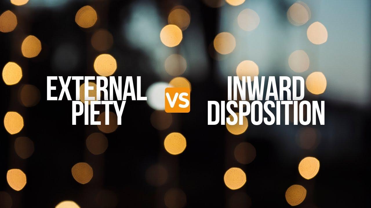 External Piety vs. Inward Disposition
