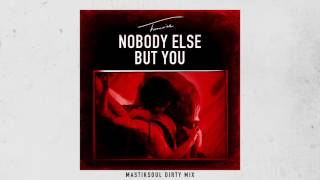 Mix - Trey Songz - Nobody Else But You (Mastik Soul Dirty Mix) [Official Audio]