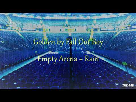 Golden by Fall Out Boy - Empty Arena + Rain