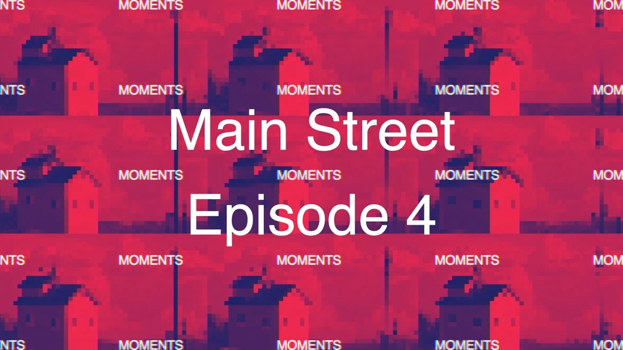 Main Street Moments Episode 4