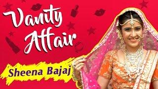 Sheena Bajaj aka Aditi REVEALS Her Make-Up Room Secrets | VANITY AFFAIR | BRIDAL MAKE UP